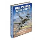Una pasión: Volar el EF-18 Crónica de su empleo operativo en una unidad española. Día a día, 365 días al año.