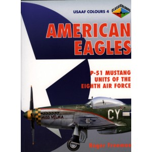 AMERICAN EAGLES. P-51 Mustang Units of the Eighth Air Force