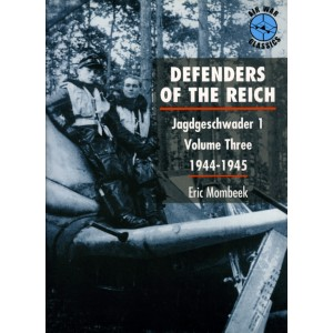 DEFENDERS OF THE REICH. Jagdgeschwader I. Volume Three 1944-1945.